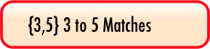 {3,5} 3 to 5 Matches